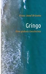 Gringo - Eine globale Geschichte