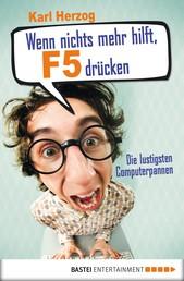 Wenn nichts mehr hilft, F5 drücken - Die lustigsten Computerpannen