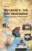 Uwe Sell: Mir reicht`s - Ich fahr nach Indien!