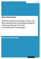 Marion Bornscheuer: Wilhelm Lehmbruck und Egon Schiele. Die Rekonstruktion der Ausstellung im Hagener Folkwang Museum 1912 und weiterführende Überlegungen