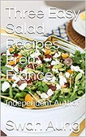 Swan Aung: Three Easy Salad Recipes From France