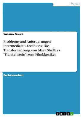 """Probleme und Anforderungen intermedialen Erzählens. Die Transformierung von Mary Shelleys """"Frankenstein"""" zum Filmklassiker"""