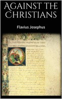 Flavius Josephus: Against the Christians
