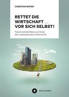 Christian Mayer: Rettet die Wirtschaft … vor sich selbst!