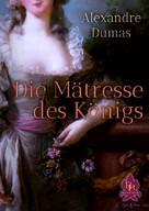 Alexandre Dumas: Die Mätresse des Königs