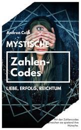 Mystische Zahlencodes - Liebe, Erfolg, Reichtum