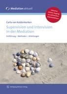 Carla van Kaldenkerken: Supervision und Intervision in der Mediation