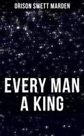 Orison Swett Marden: EVERY MAN A KING
