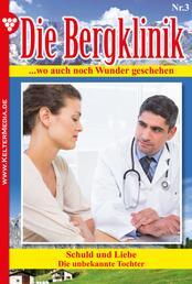 Die Bergklinik 3 – Arztroman - Schuld und Liebe