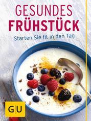 Gesundes Frühstück - Starten Sie fit in den Tag