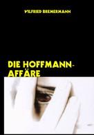 Wilfried Bremermann: Die Hoffmann-Affäre ★★★★