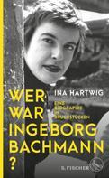 Ina Hartwig: Wer war Ingeborg Bachmann?