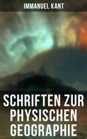 Immanuel Kant: Schriften zur physischen Geographie