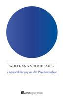Wolfgang Schmidbauer: Liebeserklärung an die Psychoanalyse