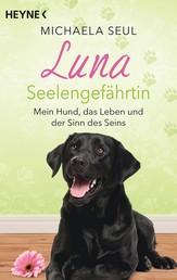 Luna, Seelengefährtin - Mein Hund, das Leben und der Sinn des Seins
