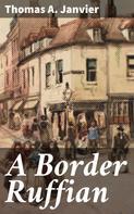 Thomas A. Janvier: A Border Ruffian