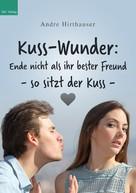 Andre Hirthauser: Kuss-Wunder: Ende nicht als ihr bester Freund - so sitzt der Kuss