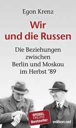 Wir und die Russen - Die Beziehungen zwischen Berlin und Moskau im Herbst ´89