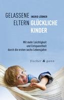 Ingrid Löbner: Gelassene Eltern-Glückliche Kinder ★★★★★