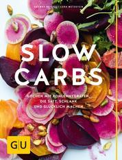 Slow Carbs - Kochen mit Kohlehydraten, die satt, schlank und glücklich machen