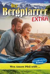 Der Bergpfarrer Extra 13 – Heimatroman - Wen Amors Pfeil trifft