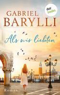 Gabriel Barylli: Als wir liebten