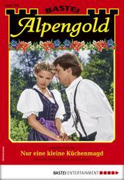 Alpengold 326 - Heimatroman - Nur eine kleine Küchenmagd