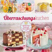 Überraschungskuchen - Kuchen und Torten mit Wow!-Effekt
