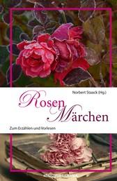 Rosenmärchen - Märchen zum Erzählen und Vorlesen