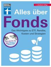 Alles über Fonds - Für Einsteiger und Fortgeschrittene - Vermögensaufbau mit verschiedenen Anlageideen: Das Wichtigste zu ETF, Rendite, Kosten und Strategien