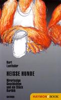 Kurt Lanthaler: Heisse Hunde