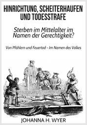 Hinrichtung, Scheiterhaufen und Todesstrafe - Sterben im Mittelalter im Namen der Gerechtigkeit?