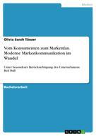 Olivia Sarah Tänzer: Vom Konsumenten zum Markenfan. Moderne Markenkommunikation im Wandel