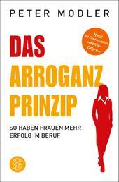 Das Arroganz-Prinzip - So haben Frauen mehr Erfolg im Beruf