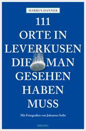 111 Orte in Leverkusen, die man gesehen haben muss - Reiseführer