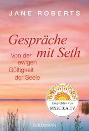 Gespräche mit Seth - Von der ewigen Gültigkeit der Seele