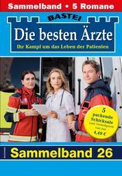 Die besten Ärzte 26 - Sammelband - 5 Arztromane in einem Band