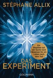 Das Experiment - Ein Skeptiker auf der Suche nach Beweisen für ein Leben nach dem Tod