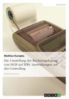 Mathias Kuropka: Die Umstellung der Rechnungslegung von HGB auf IFRS. Auswirkungen auf das Controlling