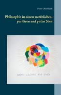 Peter Oberfrank: Philosophie in einem natürlichen, positiven und guten Sinn