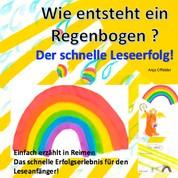 Wie entsteht ein Regenbogen? - Der schnelle Leseerfolg