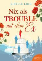 Sibylle Luig: Nix als Trouble mit dem Ex