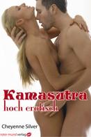 Cheyenne Silver: Kamasutra - hoch erotisch ★