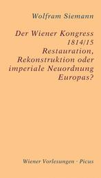 Der Wiener Kongress 1814/15 - Restauration, Rekonstruktion oder imperiale Neuordnung Europas?