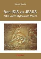 Dr. Harald Specht: Von ISIS zu JESUS. 5000 Jahre Mythos und Macht ★★★★