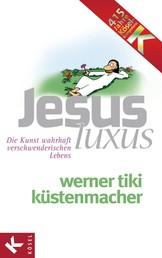 JesusLuxus - Die Kunst wahrhaft verschwenderischen Lebens