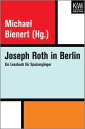Joseph Roth in Berlin - Ein Lesebuch für Spaziergänger