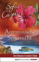 Argentinische Sehnsucht - Drei Romane in einem E-Book