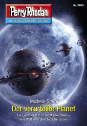 "Perry Rhodan 3085: Der verurteilte Planet - Perry Rhodan-Zyklus ""Mythos"""