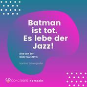 Batman ist tot - Es lebe der Jazz! (live von der WeQ Tour 2019)